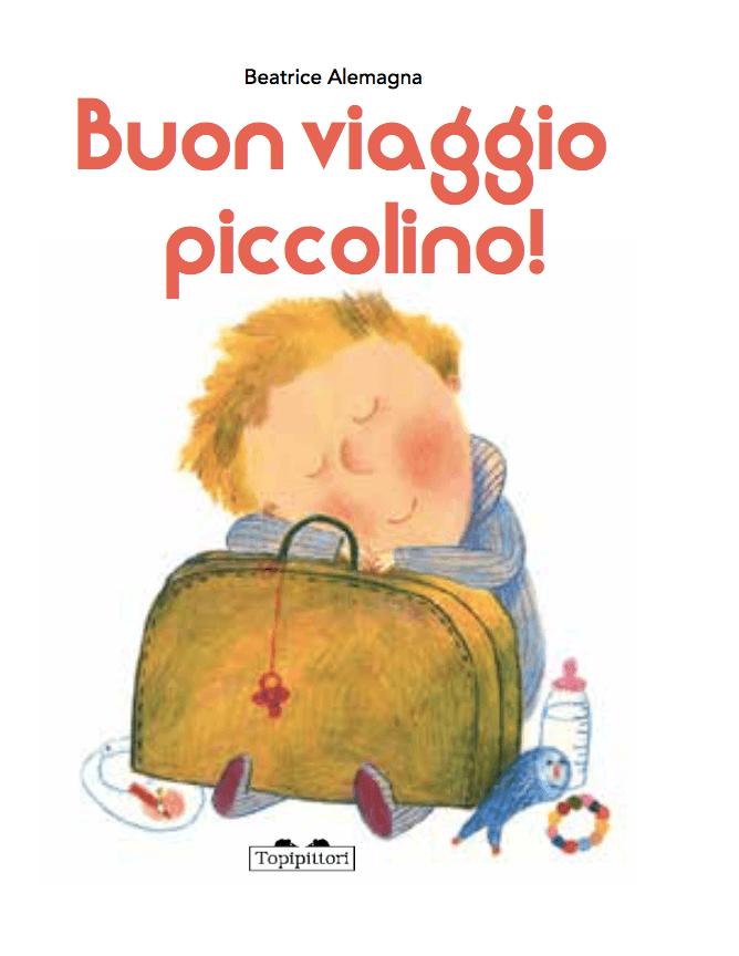 Buon viaggio piccolino! di Beatrice Alemagna - 2021